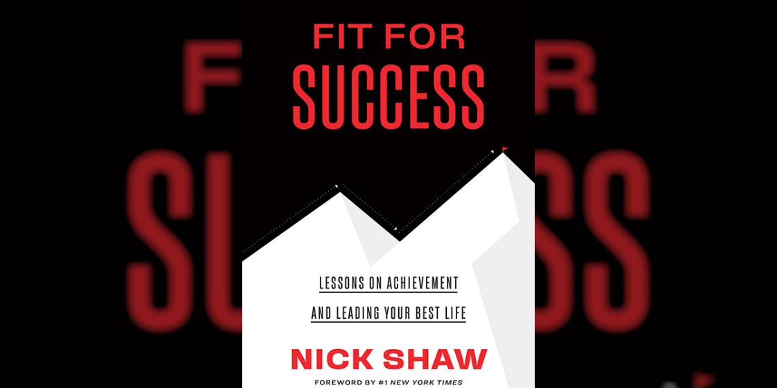 Find Success with Nick Shaw's New Book, Fit for Success